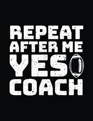 Read Online Repeat After Me Yes Coach: Football Journal For Coaches V1 pdf epub