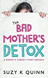 Bad Mothers Detox - a Romantic Comedy: Funny Romance (Bad Mothers Romance)