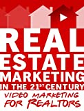 Real Estate Marketing in the 21st Century – Video Marketing for Realtors