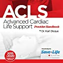 Advanced Cardiac Life Support (ACLS) Provider Handbook Audiobook by Dr. Karl Disque Narrated by Guy Thillet