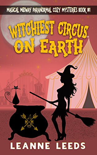 Witchiest Circus on Earth (Magical Midway Paranormal Cozy Series Book 1) by [Leeds, Leanne]