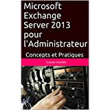 Microsoft Exchange Server 2013 pour l'Administrateur: Concepts et Pratiques (French Edition)