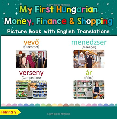 My First Hungarian Money, Finance & Shopping Picture Book with English Names: Bilingual Early Learning & Easy Teaching Hungarian Books for Kids (Teach ... for Children) (Volume 20) (Hungarian Edition) pdf