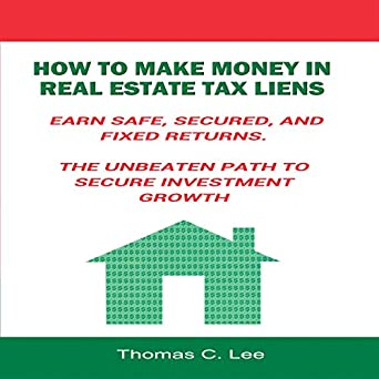 Amazon com: How to Make Money in Real Estate Tax Liens: Earn