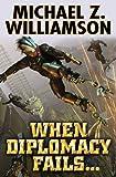When Diplomacy Fails, Michael Z. Williamson, 1451639112