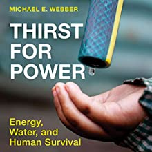 Thirst for Power: Energy, Water, and Human Survival Audiobook by Michael E. Webber Narrated by Tom Pile