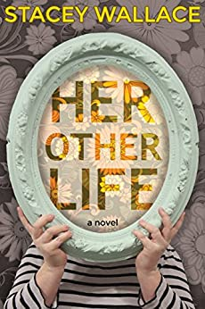 Her Other Life by [Wallace, Stacey]