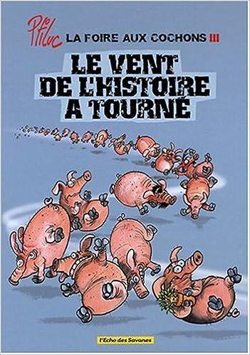 Livres gratuits en ligne La foire aux cochons, Tome 3 : Le vent de l'histoire a tourné pdf, epub ebook