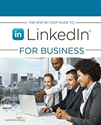 The Step by Step Guide to Linkedin for Business by Kathryn Rose (2010-11-29)