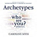 Archetypes: Who Are You? | Caroline Myss