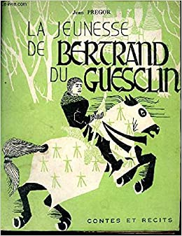 Amazon Fr La Jeunesse De Bertrand Du Guesclin Pregor