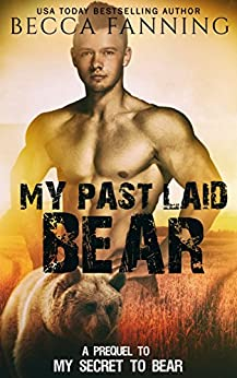 My Past Laid Bear: A Prequel to My Secret To Bear by [Fanning, Becca]