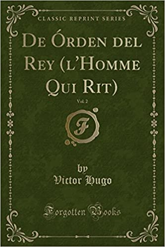 De Órden del Rey (lHomme Qui Rit), Vol. 2 (Classic Reprint) (Spanish Edition): Victor Hugo: 9780282784645: Amazon.com: Books