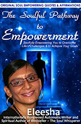 The Soulful Pathway To Empowerment: Soulfully Empowering You to Overcome Life's Challenges & to Achieve Your Goals (The Soulful Pathway Series Book 6)