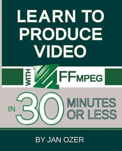 Learn to Produce Videos with FFmpeg: In Thirty Minutes or