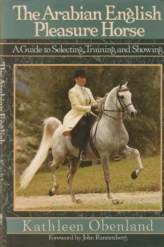 The Arabian English Pleasure Horse: A Guide to Selecting, Training and Showing (Training Pleasure Horse)