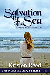 Salvation by the Sea: The Tale of the Innkeeper's Maid (Fairetellings Book 4)