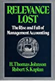 Relevance Lost: Rise and Fall of Management Accounting