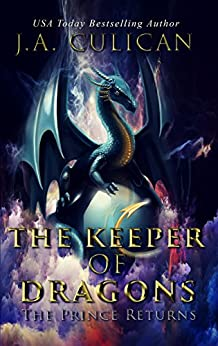 The Keeper of Dragons: The Prince Returns (Keeper of Dragons, Book 1) by [Culican, J.A.]
