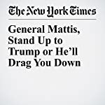 General Mattis, Stand Up to Trump or He'll Drag You Down | Thomas L. Friedman