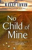 No Child of Mine, Kelly Irvin, 1432825305