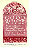 Good Wives: Image and Reality in the Lives of Women in Northern New England, 1650-1750, Laurel Thatcher Ulrich, 0679732578