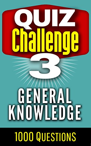 Quiz Challenge: General knowledge: 1000 Questions and Answers (Pub quiz, Family fun, Trivia Book 3) (General Knowledge Pub Quiz Questions And Answers)