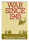 War Since Nineteen Forty-Five, Michael Carver, 0399125949