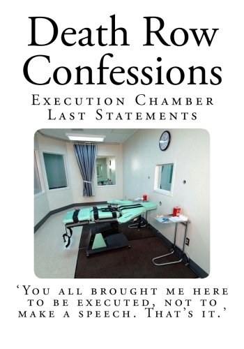 Death Row Confessions  Execution Chamber Last Statements