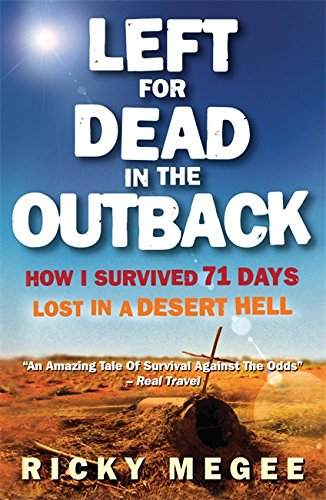 Left for Dead in the Outback: How I Survived 71 Days Lost in a Desert Hell