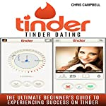 Tinder Dating: The Ultimate Beginner's Guide to Experiencing Success on Tinder! | Chris Campbell