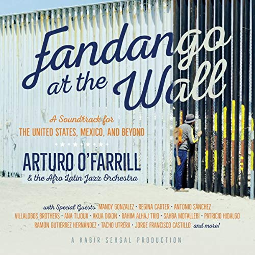 - Fandango at the Wall: A Soundtrack for the U.S., Mexico, and Beyond