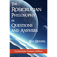 The Rosicrucian Philosophy in Questions and Answers - Cornerstone Edition (English Edition)