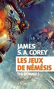 Les jeux de Némésis: The Expanse 5 (Exofictions) (French Edition) by [Corey, James S. A.]