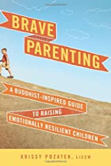 Brave Parenting: A Buddhist-Inspired Guide to Raising Emotionally Resilient Children Paperback