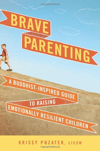 Brave Parenting: A Buddhist-Inspired Guide to Raising Emotionally Resilient Children