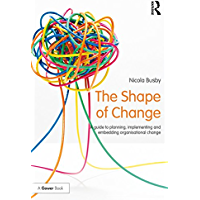 The Shape of Change: A guide to planning, implementing and embedding organisational change (500 Tips)