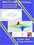 MATLAB for Electrical and Computer Engineering Students and Professionals : With Simulink, Jost, Randy J. and Padgett, David, 1891121766
