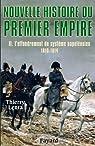 Nouvelle histoire du Premier Empire, tome 2:L'effondrement du système napoléonien (1810-1814) par Lentz