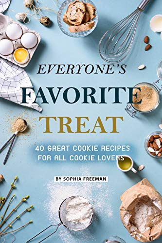 Everyone's Favorite Treat: 40 Great Cookie Recipes for All Cookie Lovers (Fortune Cookie Jar)