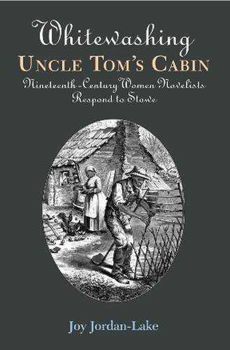 Whitewashing Uncle Tom's Cabin: Nineteenth-Century Women Novelists Respond to Stowe by Joy Jordan-Lake (2005-11-07)