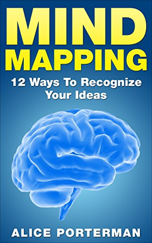 Mind Mapping: 12 Ways To Recognize Your Ideas (Mind Mapping For Kids, Mind Mapping For Writers) (English Edition)