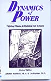 The Dynamics of Power : Fighting Shame and Building Self-Esteem, Kaufman, Gershen and Raphael, Lev, 0870470515