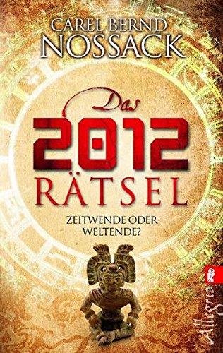 Das 2012-Rätsel: Zeitwende oder Weltende?