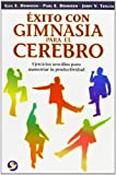 img - for ?xito con gimnasia para el cerebro: Ejercicios sencillos para aumentar la productividad (Spanish Edition) by Gail E. Dennison (2007-11-01) book / textbook / text book