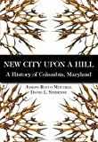 New City Upon a Hill:: A History of Columbia, Maryland (Brief History)