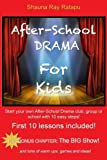 After-School Drama for Kids: Start your own after-school drama club, group or school with 10 easy steps! First 10 lessons included!