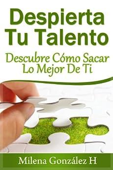 cómo sacar lo mejor de ti (Spanish Edition) by [H, Milena González