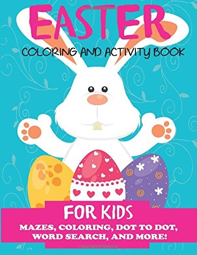 Easter Coloring and Activity Book for Kids: Mazes, Coloring, Dot to Dot, Word Search, and More. Activity Book for Kids Ages 4-8, 5-12 (Easter Books for Kids) cover