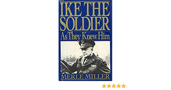 Ike The Soldier Merle Miller 9780399132018 Amazon Books